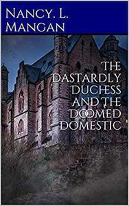 The Dastardly Duchess and The Doomed Domestic