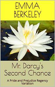 Mr. Darcy's Second Chance (Volume 1-3): A Pride and Prejudice Regency Variation