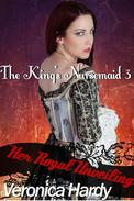 The King's Nursemaid 3: Her Royal Unveiling