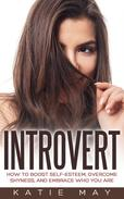 Introvert: How to Boost Self-Esteem, Overcome Shyness, and Embrace Who You Are