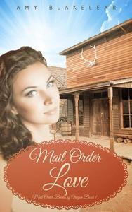 Mail Order Love (Sweet Mail Order Bride Historical Romance Novel)