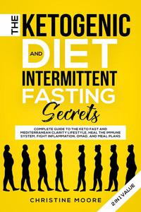 The Ketogenic Diet and Intermittent Fasting Secrets: Complete Beginner's Guide to the Keto Fast and Low-Carb Clarity Lifestyle; Discover Personalized Meal Plan to Reset your Life Today