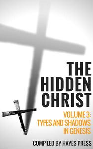 The Hidden Christ - Volume 3: Types and Shadows in Genesis
