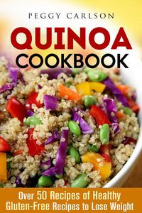 Quinoa Cookbook: Over 50 Recipes of Healthy Gluten-Free Recipes to Lose Weight