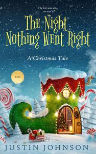 The Night Nothing Went Right: A Christmas Tale