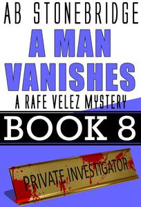 A Man Vanishes-- Rafe Velez Mystery 8