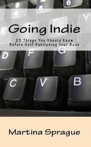 Going Indie: 25 Things You Should Know Before Self-Publishing Your Book