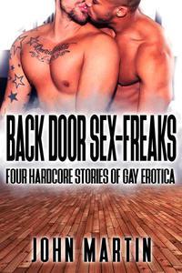 Back Door Sex-Freaks - Four Hardcore Stories of Gay Erotica