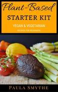 Plant-Based Starter Kit: Vegan and Vegetarian Recipes For Beginners
