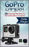 GoPro Camera: 22 Amazing Tips How to Use GoPro Hero 4 Camera