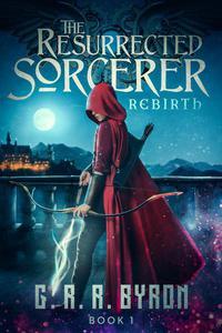 The Resurrected Sorcerer : Rebirth Book 1