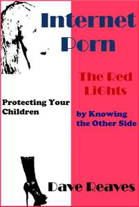 Internet Porn: The Red Lights - Protecting Your Children by Knowing the Other Side