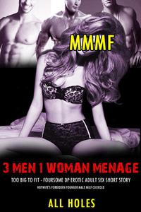 MMMF 3 Men, 1 Woman Menage, Too Big to Fit – Foursome DP Erotic Adult Sex Short Story
