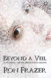 Beyond a Veil: a Novella About Life During Death