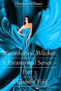 Wizards And Witches: A Paranormal Series –  Part 3 – A Ghostly Visit