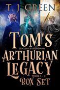 Tom's Arthurian Legacy: Box Set Books 1 - 3