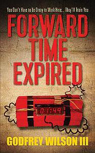 Forward Time Expired: You Don't Have to be Crazy to Work Here...They'll Train You