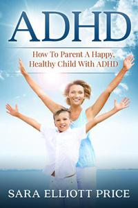 ADHD: How To Parent A Happy, Healthy Child With ADHD