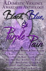 Black, Blue, & Purple Pain [A Domestic Violence Awareness Anthology]