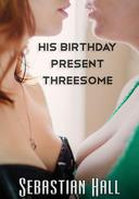 His Birthday Present Threesome