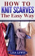 How to Knit Scarves: The Easy Way