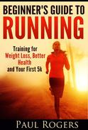 Beginner's Guide to Running: Training for Weight Loss, Better Health and Your First 5k