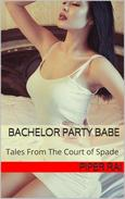 Bachelor Party Babe: Tales from The Court of Spades