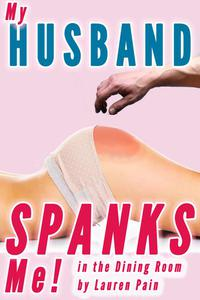 My Husband Spanks Me In The Dining Room