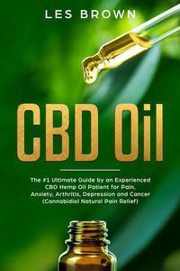 CBD Oil:The #1 Ultimate Beginners Guide by an Experienced CBD Hemp Oil User.