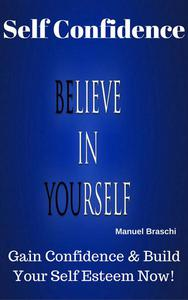 Self Confidence - Believe In Yourself!
