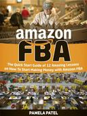 Amazon Fba: The Quick Start Guide of 12 Amazing Lessons on How To Start Making Money with Amazon Fba