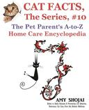 Cat Facts, The Series #10: The Pet Parent's A-to-Z Home Care Encyclopedia