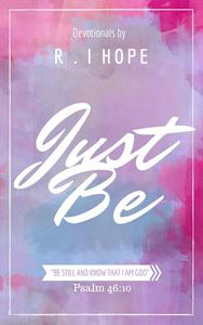 Just Be: Inspiring, Daily Devotionals
