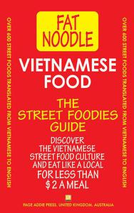 Vietnamese Food: Vietnamese Street Food Vietnamese to English Translations: Includes travel tips and favorite eating places.