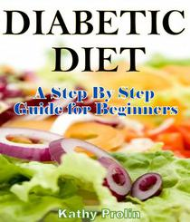 Diabetic Diet: A Complete Step By Step Guide for Beginners