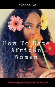 How To Date African Women: The Hurdles, The Ways, And The Shocker