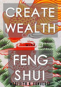 Create Wealth: Using the Prinicples of Feng Shui