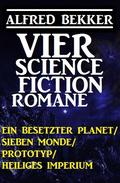 Alfred Bekker - Vier Science Fiction Romane: Ein besetzter Planet/ Sieben Monde/ Prototyp/ Heiliges Imperium