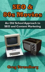 SEO & 80s Movies: An Old School Approach to SEO and Content Marketing