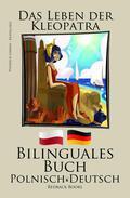 Polnisch Lernen - Bilinguales Buch (Polnisch - Deutsch) Das Leben der Kleopatra