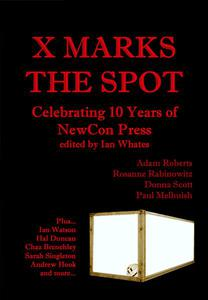 X Marks The Spot: Celebrating The First 10 Years of NewCon Press