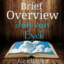 Brief Overview: Jan van Eyck