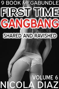 First Time Gangbang - Shared and Ravished - 9 Book Megabundle - Volume 6
