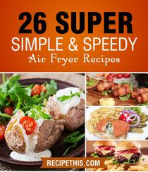 Air fryer Cooking: 26 Super Simple & Speedy Air Fryer Recipes