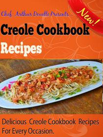 Creole Cookbook Recipes: Delicious Creole Cookbook Recipes For Every Occasion.