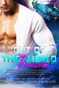 Out of this World Romance Box Set: Tales of Aliens, Shifters, Werewolves, Alpha Males, Military, Paranormal, Science Fiction, Space, Alternate Realities and More!