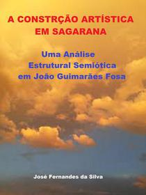 A Construção Artística em Sagarana: Uma Análise Estrutural Semiótica em João Guimarães Rosa
