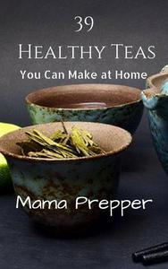 39 Healthy Teas You Can Make at Home