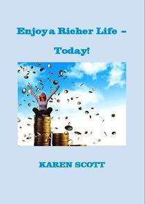Enjoy a Richer Life - Today!