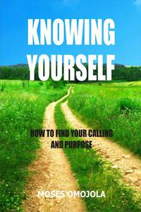 Knowing Yourself:  How to Find your Calling and Purpose